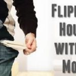 Flipping Houses With No Money